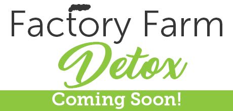 Factory Farm Detox - coming soon